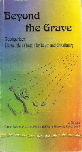 Beyond the Grave A comparison: Eternal life as taught by Islam a